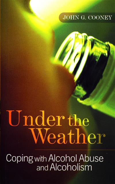 Under the Weather - Coping with Alcohol Abuse and Alcoholism: New and updated edition