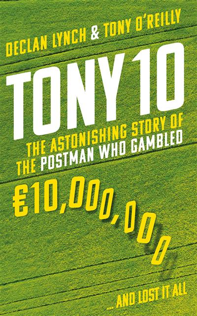 Tony 10: The astonishing story of the postman who gambled 10,000,000 ... and lost it all