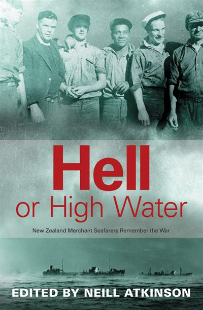 Hell or High Water: New Zealand Merchant Seafarers Remember the War