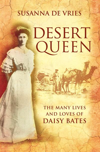 Desert Queen: The lives and loves of the shameless, reckless, undaunted Daisy Bates