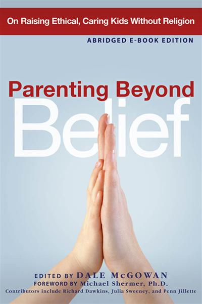 Parenting Beyond Belief: On Raising Ethical, Caring Kids Without Religion