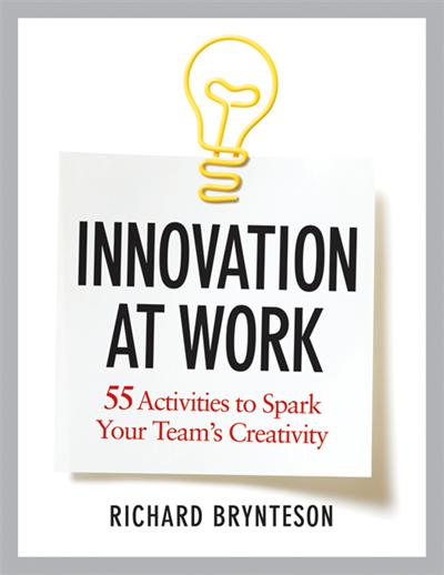 Innovation at Work: 55 Activities to Spark Your Team's Creativity