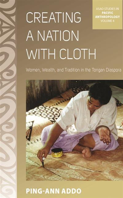 Creating a Nation with Cloth: Women, Wealth, and Tradition in the Tongan Diaspora