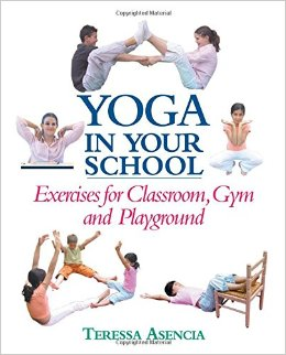 Yoga in Your School: Exercises for Classroom, Gym, and Playground