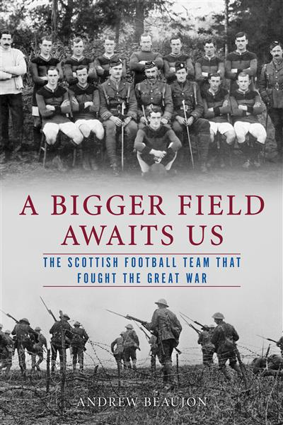 A Bigger Field wits Us: The Scottish Football Team That Fought the Great War