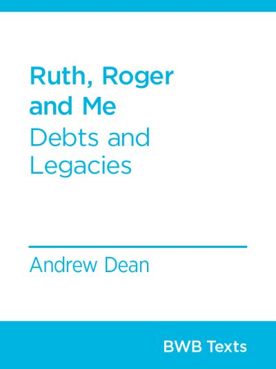Ruth, Roger and Me: Debts and Legacies