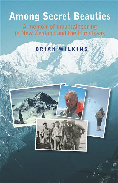 Among Secret Beauties: A Memoir of Mountaineering in New Zealand and Himalayas