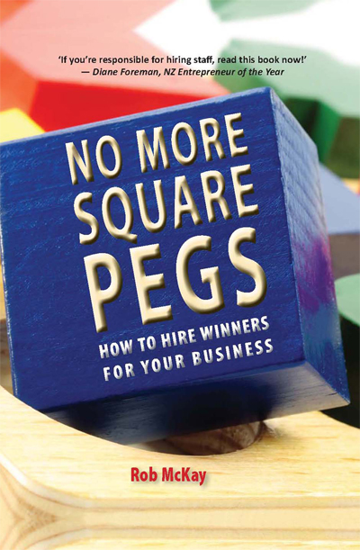 No More Square Pegs: How to Hire Winners for Your Business