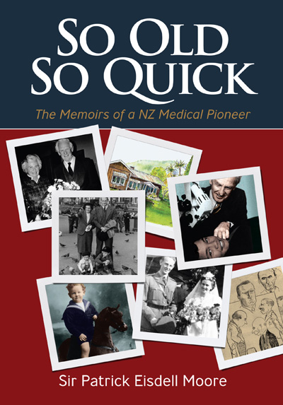 So Old, So Quick: The Memoirs of a New Zealand Medical Pioneer