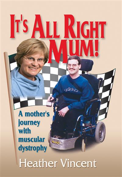 It's All Right Mum! A mother's journey with muscular dystrophy