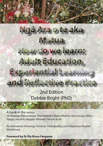 Nga ara o te Aka Matua How do we learn: Adult Education, Experiential Learning and Reflective Practice