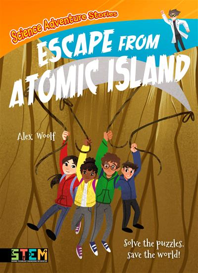 Science Adventure Stories: Escape from Atomic Island: Solve the Puzzles, Save the World!