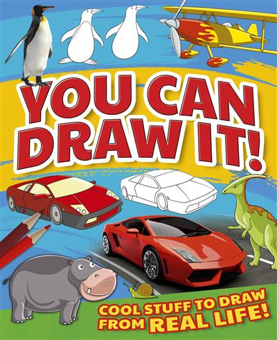You Can Draw It!: Cool Stuff To Draw From Real Life!