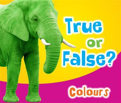 True or False? Colours