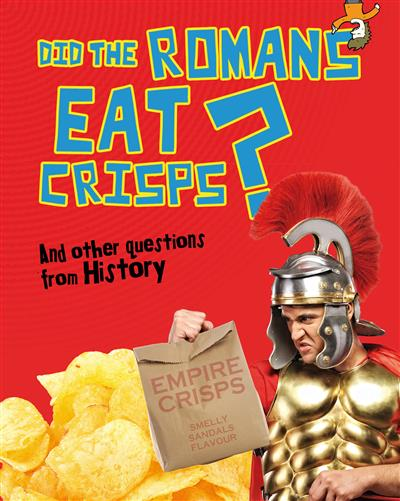 Did the Romans Eat Crisps?: And other questions about History