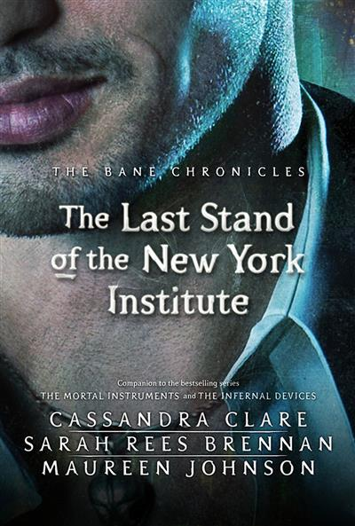 The Bane Chronicles 9: The Last Stand of the New York Institute