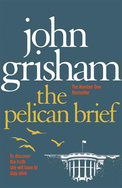 The Pelican Brief: The compelling classic from the No 1. bestselling master of the legal thriller