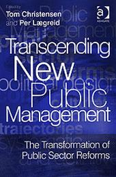 Transcending New Public Management: The Transformation of Public Sector Reforms