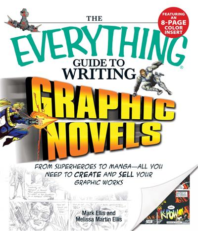 The Everything Guide to Writing Graphic Novels: From superheroes to manga-all you need to start creating your own graphic works