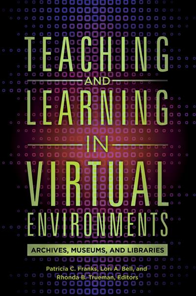 Teaching and Learning in Virtual Environments: Archives, Museums, and Libraries: Archives, Museums, and Libraries