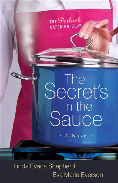 The Secret's in the Sauce (The Potluck Catering Club Book #1): A Novel