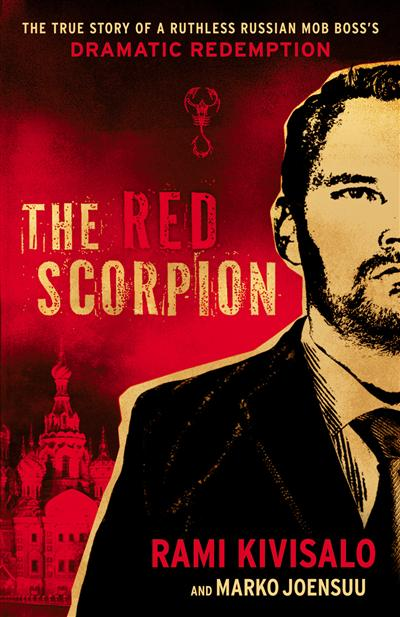 The Red Scorpion: The True Story of a Ruthless Russian Mob Boss's Dramatic Redemption