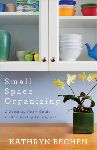 Small Space Organizing: A Room by Room Guide to Maximizing Your Space