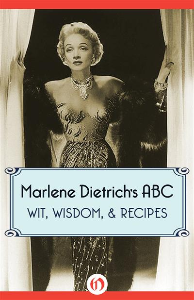 Marlene Dietrich's ABC: Wit, Wisdom, & Recipes