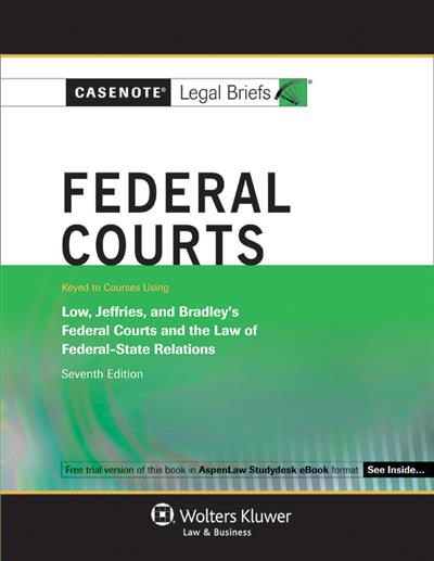 Casenote Legal Briefs for Federal Courts Keyed to Low, Jeffries, and Bradley, Seventh Edition