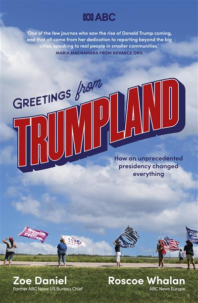 Greetings from Trumpland: How an unprecedented presidency changed everything