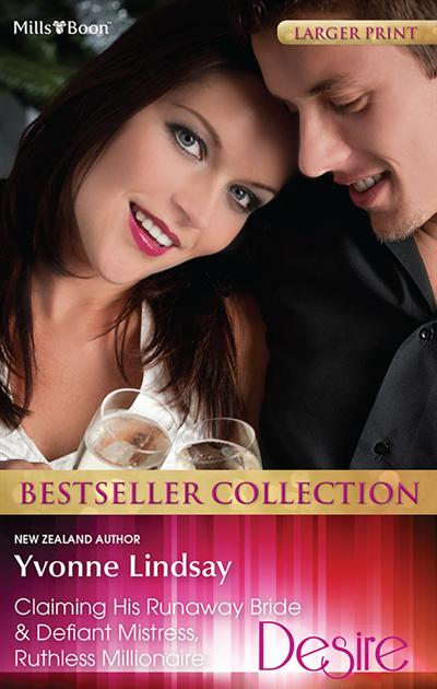 Yvonne Lindsay Bestseller Collection 201301/Claiming His Runaway Bride/Defiant Mistress, Ruthless Millionaire