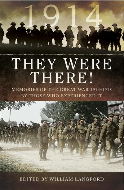 They Were There in 1914: Memories of the Great War 1914-1918 by Those Who Experienced It