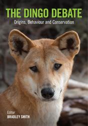 The Dingo Debate: Origins, Behaviour and Conservation