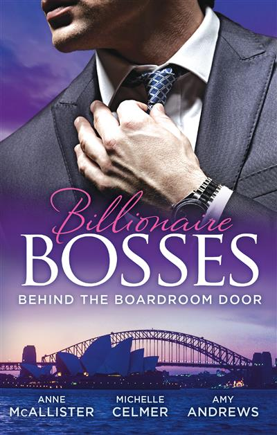Billionaire Bosses: Behind The Boadroom Door - 3 Book Box Set, Volume 1