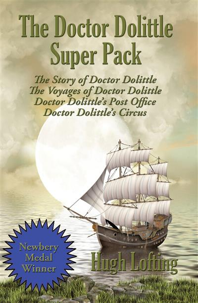 The Doctor Dolittle Super Pack: The Story of Doctor Dolittle, The Voyages of Doctor Dolittle, Doctor Dolittle's Post Office, and Doctor Dolittle's Circus