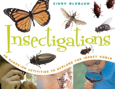 Insectigations: 40 Hands-on Activities to Explore the Insect World