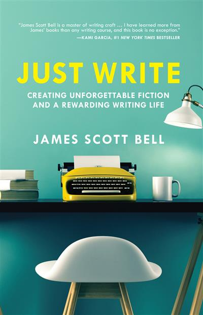 Just Write: Creating Unforgettable Fiction and a Rewarding Writing Life
