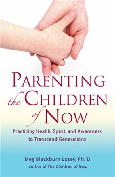 Parenting the Children of Now: Practicing Health, Spirit, and Awareness to Transcent Generations