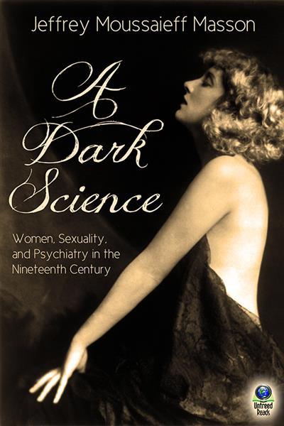 A Dark Science: Women, Sexuality and Psychiatry in the Nineteenth Century