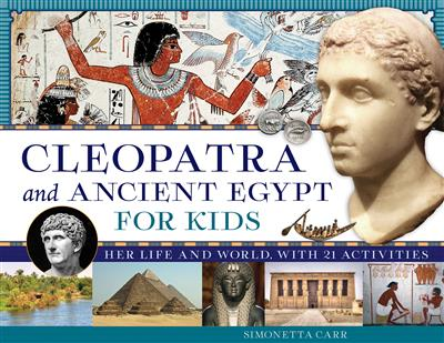 Cleopatra and Ancient Egypt for Kids: Her Life and World, with 21 Activities