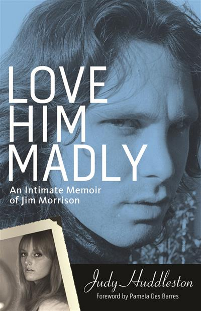 Love Him Madly: An Intimate Memoir of Jim Morrison
