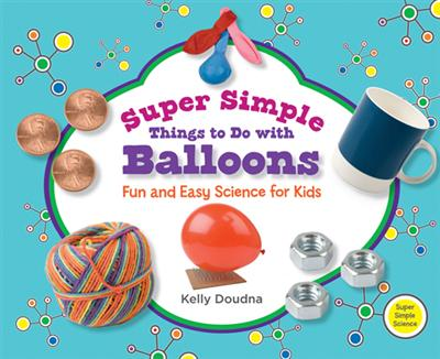 Super Simple Things to Do with Balloons: Fun and Easy Science for Kids eBook