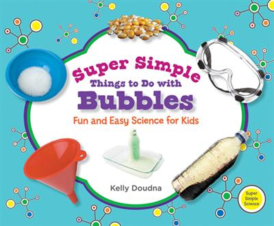 Super Simple Things to Do with Bubbles: Fun and Easy Science for Kids eBook