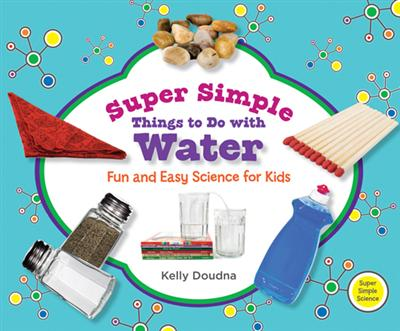 Super Simple Things to Do with Water: Fun and Easy Science for Kids eBook