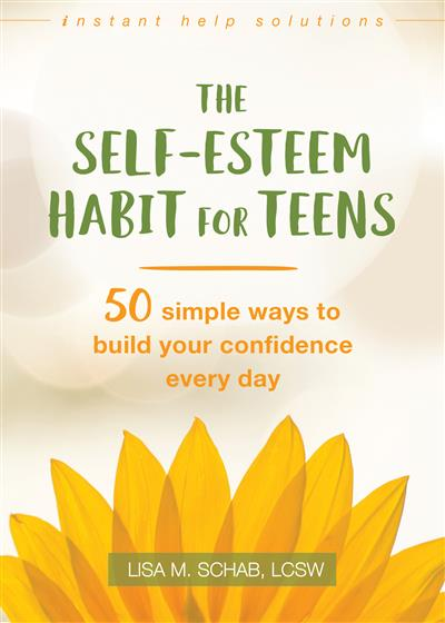 The Self-Esteem Habit for Teens: 50 Simple Ways to Build Your Confidence Every Day