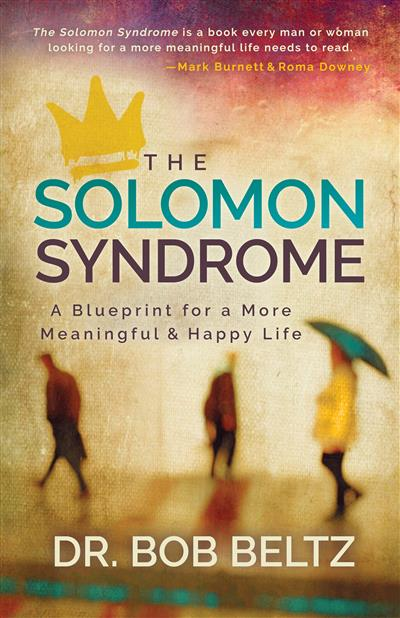 The Solomon Syndrome: A Blueprint for a More Meaningful & Happy Life