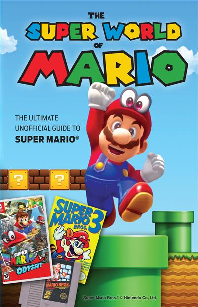 The Super World of Mario: The Ultimate Unofficial Guide to Super Mario