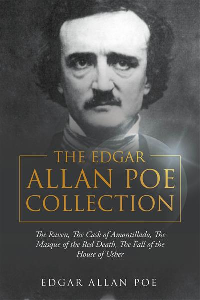 Edgar Allan Poe Collection: The Raven, The Cask of Amontillado, The Masque of the Red Death, The Fall of the House of Usher, The