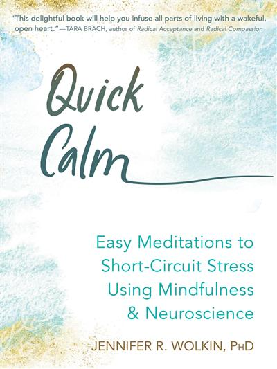 Quick Calm: Easy Meditations to Short-Circuit Stress Using Mindfulness and Neuroscience