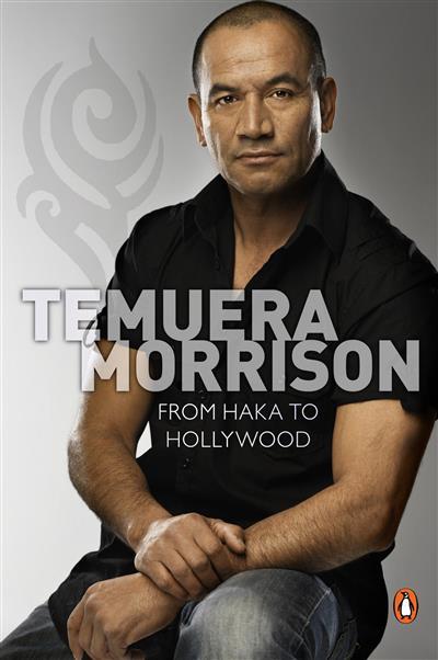 Temuera Morrison: From Haka to Hollywood: From Haka to Hollywood